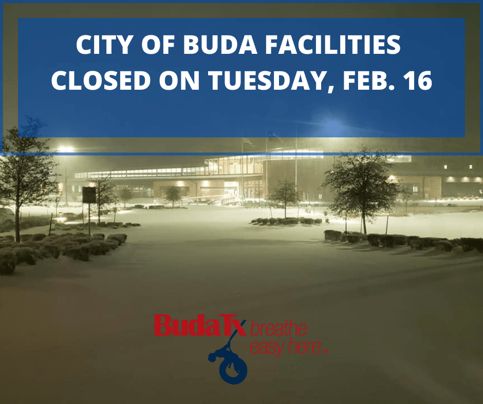 CITY OF BUDA FACILITIES CLOSED ON TUESDAY, FEB. 16